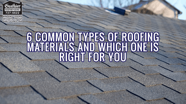 6 Common Types of Roofing Materials and Which One is Right For YOU